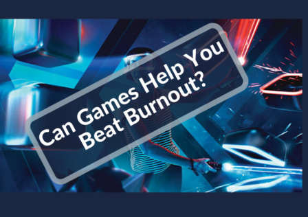 Can Games Help You Beat Burnout